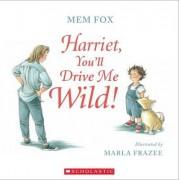 Harriet, You'll Drive Me Wild! by Mem Fox