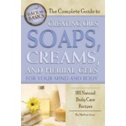 Complete Guide to Creating Oils, Soaps, Creams, and Herbal Gels for Your Mind and Body by Marlene Jones