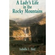 A Lady's Life in the Rocky Mountain by Isabella L. Bird