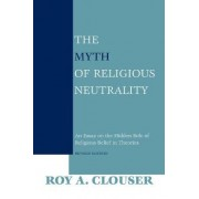 The Myth of Religious Neutrality by Roy A. Clouser
