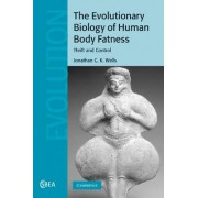 The Evolutionary Biology of Human Body Fatness by Jonathan C. K. Wells