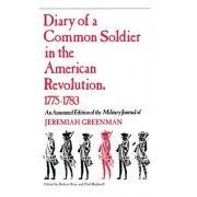 Diary of a Common Soldier in the American Revolution, 1775-1783 by Jeremiah Greenman