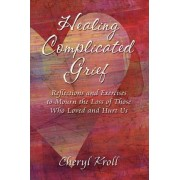Healing Complicated Grief by Cheryl Kroll