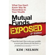 Mutual Funds Exposed 2nd Edition: What You Don't Know May Be Hazardous to Your Wealth