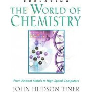 Exploring the World of Chemistry by John Hudson Tiner