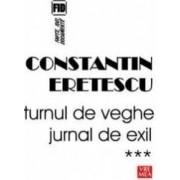 Turnul de veghe. Jurnal de exil. Vol. 3 - Constatin Eretescu