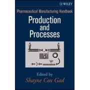 Pharmaceutical Manufacturing Handbook: Production and Processes by Shayne C. Gad