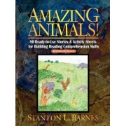 Amazing Animals - 80 Ready to Use Storeis & Activity Sheets for Building Reading Comprehension Skills Reading Levels 3-6 by SL Barnes