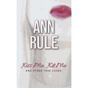 Kiss Me, Kill Me: And Other True Cases