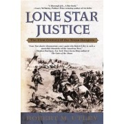 Lone Star Justice by Robert M Utley