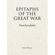 Epitaphs of the Great War Passchendaele by Sarah Wearne