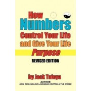 How Numbers Control Your Life and Give Your Life Purpose by Jack Tafoya