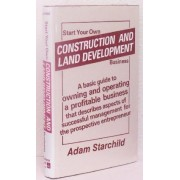 Start Your Own Construction and Land Development Business by Adam Starchild