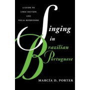 Singing in Brazilian Portuguese: A Guide to Lyric Diction and Vocal Repertoire