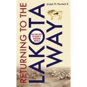 Returning to the Lakota Way by Joseph M. Marshall