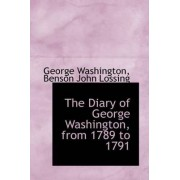 The Diary of George Washington, from 1789 to 1791 by Benson John Lossing Georg Washington