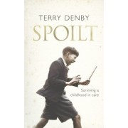 Spoilt: Surviving A Childhood In Care