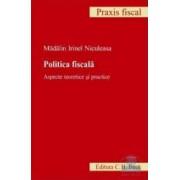 Politica fiscala. Aspecte teoretice si practice - Madalin Irinel Niculeasa