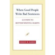 When Good People Write Bad Sentences by Robert W Harris