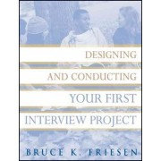 Designing and Conducting Your First Interview Project by Bruce K. Friesen