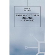 Popular Culture in England, c.1500-1850 by Tim Harris
