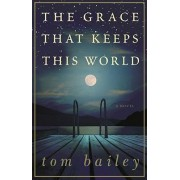 The Grace That Keeps This World by Professor of English Tom Bailey