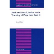 Faith and Social Justice in the Teaching of Pope John Paul II by Gerard Beigel