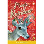 Magic Reindeer: A Christmas Wish by Sue Bentley
