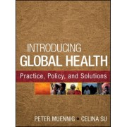 Introducing Global Health: Practice, Policy, and Solutions by Peter Muennig