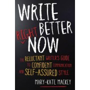Write Better Right Now by Mary-Kate Mackey