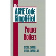 The ASME Code Simplified: Power Boilers by Dyer E. Carroll