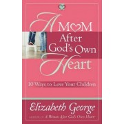A Mom After God's Own Heart by Elizabeth George