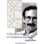 A Practical Guide to Traditional Astrology by Joseph C Crane