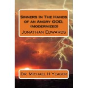 Sinners in the Hands of an Angry God, (Modernized) by Dr Michael H Yeager