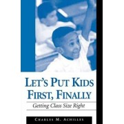 Let's Put Kids First, Finally by Charles M. Achilles