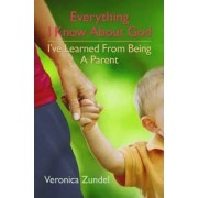 Everything I Know About God, I've Learned from Being a Parent by Veronica Zundel