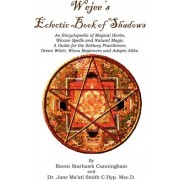Wejees Eclectic Book of Shadows an Encyclopedia of Magical Herbs, Wiccan Spells and Natural Magic. by Raven Starhawk Cunningham