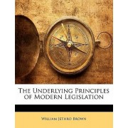 The Underlying Principles of Modern Legislation by William Jethro Brown