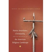 Native Americans, Christianity, and the Reshaping of the American Religious Landscape by Joel W. Martin
