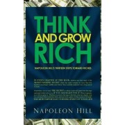 Think and Grow Rich - Napoleon Hill's Thirteen Steps Toward Riches by Napoleon Hill