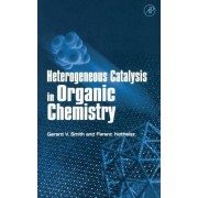 Heterogeneous Catalysis in Organic Chemistry by Gerard V. Smith