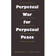 Perpetual War for Perpetual Peace by Robert A. Divine