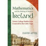 Mathematics and the Making of Modern Ireland by David Attis