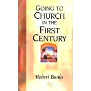 Going to Church in the First Century by Robert Banks