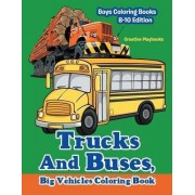 Trucks and Buses, Big Vehicles Coloring Book - Boys Coloring Books 8-10 Edition by Creative Playbooks