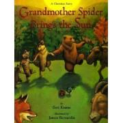 Grandmother Spider Brings the Sun by Geri Keams