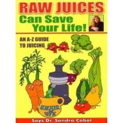 Raw Juices Can Save Your Life by Sandra Cabot
