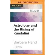 Astrology and the Rising of Kundalini by Barbara Hand Clow