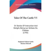 Tales of the Castle V5 by Stephanie-Felicite Du Crest De Genlis
