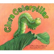 Clara Caterpillar by Pamela Duncan Edwards
